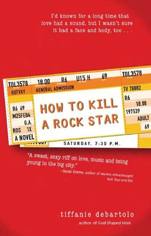 5 Stars for How to Kill a Rock Star by Tiffanie DeBartolo