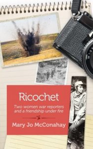 5 Stars for  Ricochet: Two Women War Reporters and a Friendship Under Fire by Mary Jo McConahay
