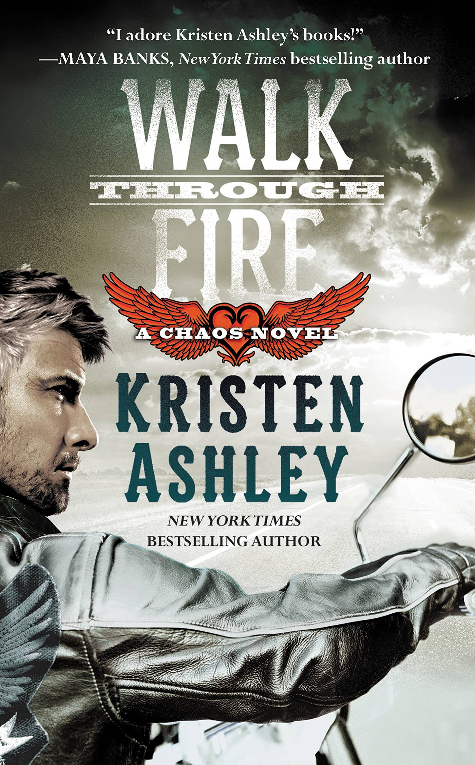 Book #4 in the Chaos series, I LOVED Walk Through Fire by Kristen Ashley