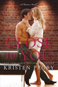 CLOSE TO YOU by Kristen Proby Excerpt Reveal