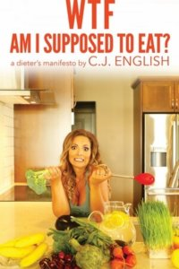 Review ~ WTF Am I Supposed to Eat?: A Dieter's Manifesto by C.J. English