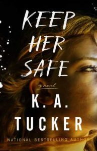 Keep Her Safe by K. A. Tucker → Review