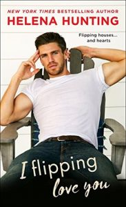 I Flipping Love You by Helena Hunting (Shacking Up, #3) → Review