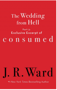The Wedding from HellPart 3: Exclusive Excerpt of Consumed by J. R. Ward