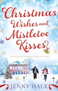 Christmas Wishes and Mistletoe Kisses by Jenny Hale –> Review