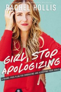 Girl, Stop Apologizing by Rachel Hollis –> Review