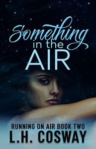 Something in the Air (Running on Air #2) by L.H. Cosway –> Review