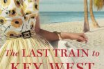 The Last Train to Key West by Chanel Cleeton was Exquisite! –> Review