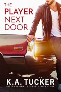 The Player Next Door by K.A. Tucker –> Review