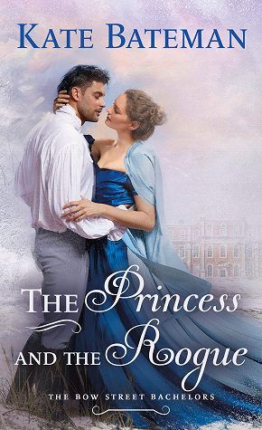 The Princess and the Rogue (Bow Street Bachelors, #3) by Kate Bateman
